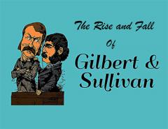The Rise and Fall of Gilbert and Sullivan